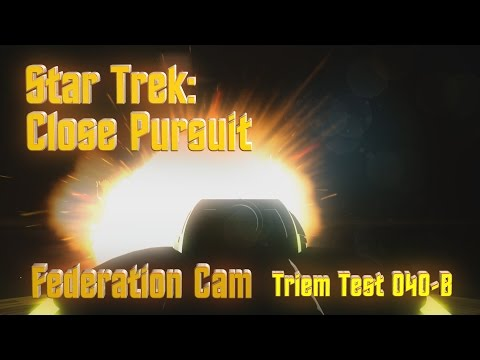 Triem Test 040-B Star Trek: Close Pursuit - Federation Cam