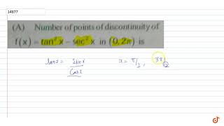 Number points of discontinuity of `f(x)=tan^2x- sec^2 x`  in `(0,2pi)` is