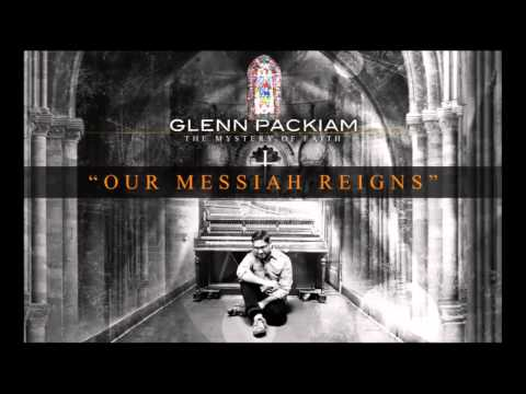 Glenn Packiam - Our Messiah Reigns