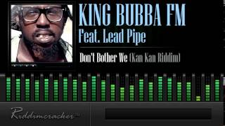 King Bubba FM Feat. Lead Pipe - Don't Bother We (Kan Kan Riddim) [Soca 2015]