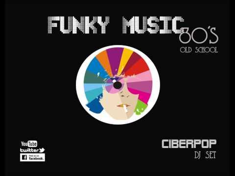 FUNKY MUSIC 80's MIX - DJ CIBERPOP