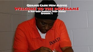 Quanie Cash Welcome to the Dopegame Movie Episode 1