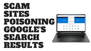 Scam Sites Poisoning Google's Search Results