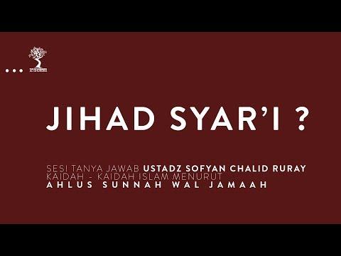 JIHAD SYAR'I ? - Ustadz Sofyan Chalid Ruray