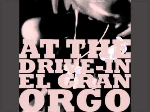 At The Drive-in - El Gran Orgo