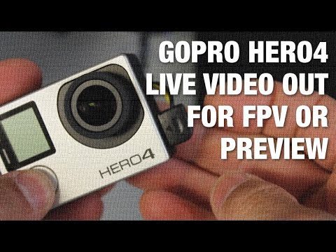 GoPro Hero 3+ and GoPro Hero4 Live Video Out for FPV or Preview