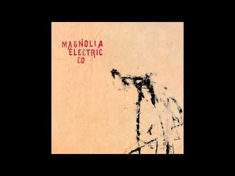 Magnolia Electric Co - Almost Was Good Enough