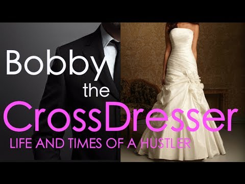Bobby The Cross Dresser   Life And Times Of A Hustler