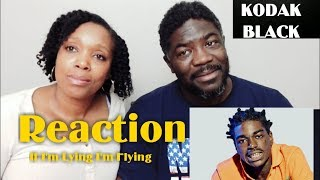 "Kodak Black ""If I'm Lying I'm Flying  REACTION"