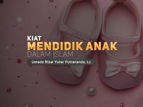 Ceramah Agama Islam: Kiat Mendidik Anak Dalam Islam (Ustadz Rizal Yuliar, Lc.)