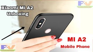 Xiaomi Mi A2 Unboxing & Review Hindi - New Xiaomi Mi A2 Mobile Phone First Look And All Future.