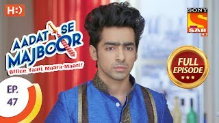 Aadat Se Majboor - Ep 47 - Full Episode - 6th December, 2017