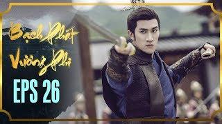 BẠCH PHÁT VƯƠNG PHI - TẬP 26 [FULL HD] | Phim Cổ Trang Hay Nhất | Phim Mới 2019