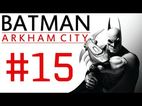 Batman Arkham City: Campaign Playthrough ep. 15