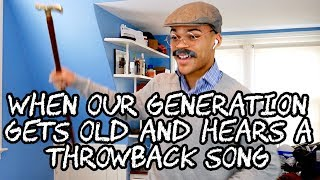 When Our Generation Gets Old and Hears a Throwback Song