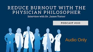 Podcast #103- Reduce Physician Burnout with the Physician Philosopher