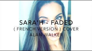 Video clip SARA&#39H - FADED ( FRENCH VERSION ) COVER ALAN WALKER