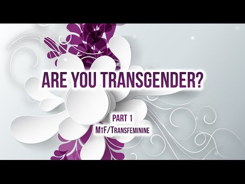 Are You Transgender? Male To Female Mtf Part 1