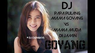 DJ MAMA MUDA VS PAPA PULANG MAMA GOYANG , DI JAMIN GOYANG 2018