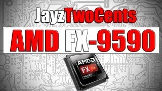 AMD FX-9590 / 9370 - My Two Cents!
