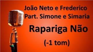 Karaokê Rapariga Não (-1 tom) - João Neto e Frederico Part. Simone e Simaria