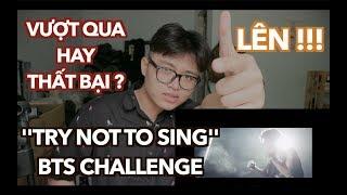Reaction/Vietnam : Thử Thách Cấm Quẩy Cùng BTS ( Try Not To Sing BTS ) | Thành Công Hay Thất Bại ?