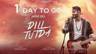 Latest Punjabi Song 2017 | 1 Day To Go | Dill Tutda | Jassi Gill | Gold Boy | Arvinder Khaira