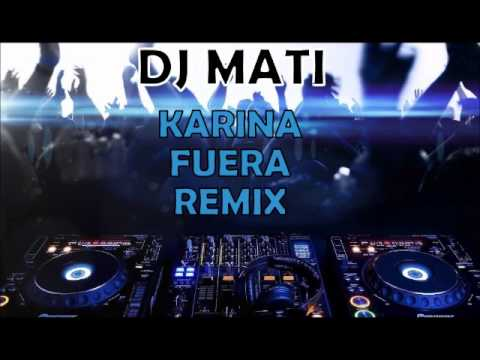 Video fuera karina remix 2013 z zuhzffoka for Fuera de karina