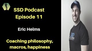 SSD Podcast Ep. 11: Eric Helms: Coaching,  Metabolism, Philosophy,  Happiness...