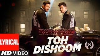 TOH DISHOOM LYRICAL Song | Dishoom | John Abraham, Varun Dhawan | Pritam, Raftaar, Shahid Mallya