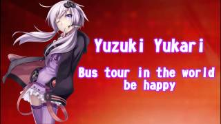 [VOCALOID] Bus Tour in the World be Happy [Yuzuki Yukari] (English Lyrics)