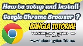 How To Install And Setup Google Chrome Browser On Windows 7 - Bangla Tutorial - Technology Times
