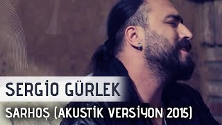 Sergio Gürlek - SARHOŞ (Akustik Versiyon 2015) Official Video
