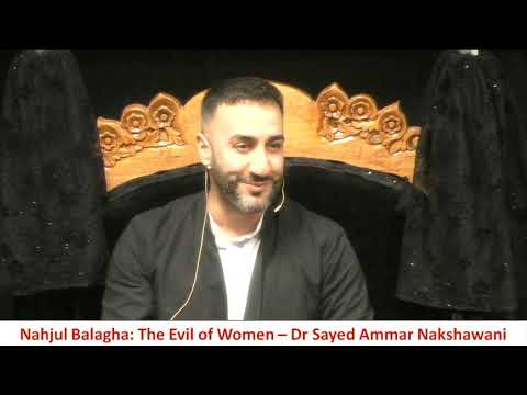 2. Nahjul Balagha: The Evil Of Women | Dr Sayed Ammar Nakshawani | Eve Of 2nd Muharram | 01/09/2019
