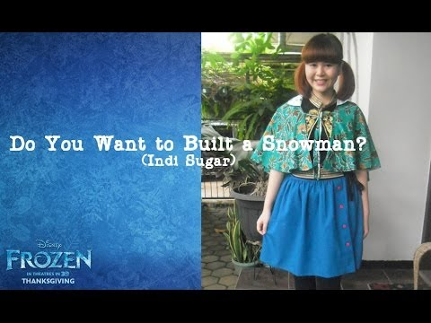 Do You Want to Build a Snowman? (OST-Frozen Disney) Cover by: Indi Sugar