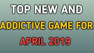 TOP NEW AND ADDICTIVE GAMES FOR APRIL 2019|Tech Guy
