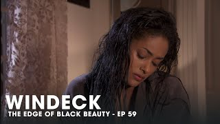 WINDECK EP59 - THE EDGE OF BLACK BEAUTY, SEDUCTION, REVENGE AND POWER ✊🏾😍😜  - FULL EPISODE