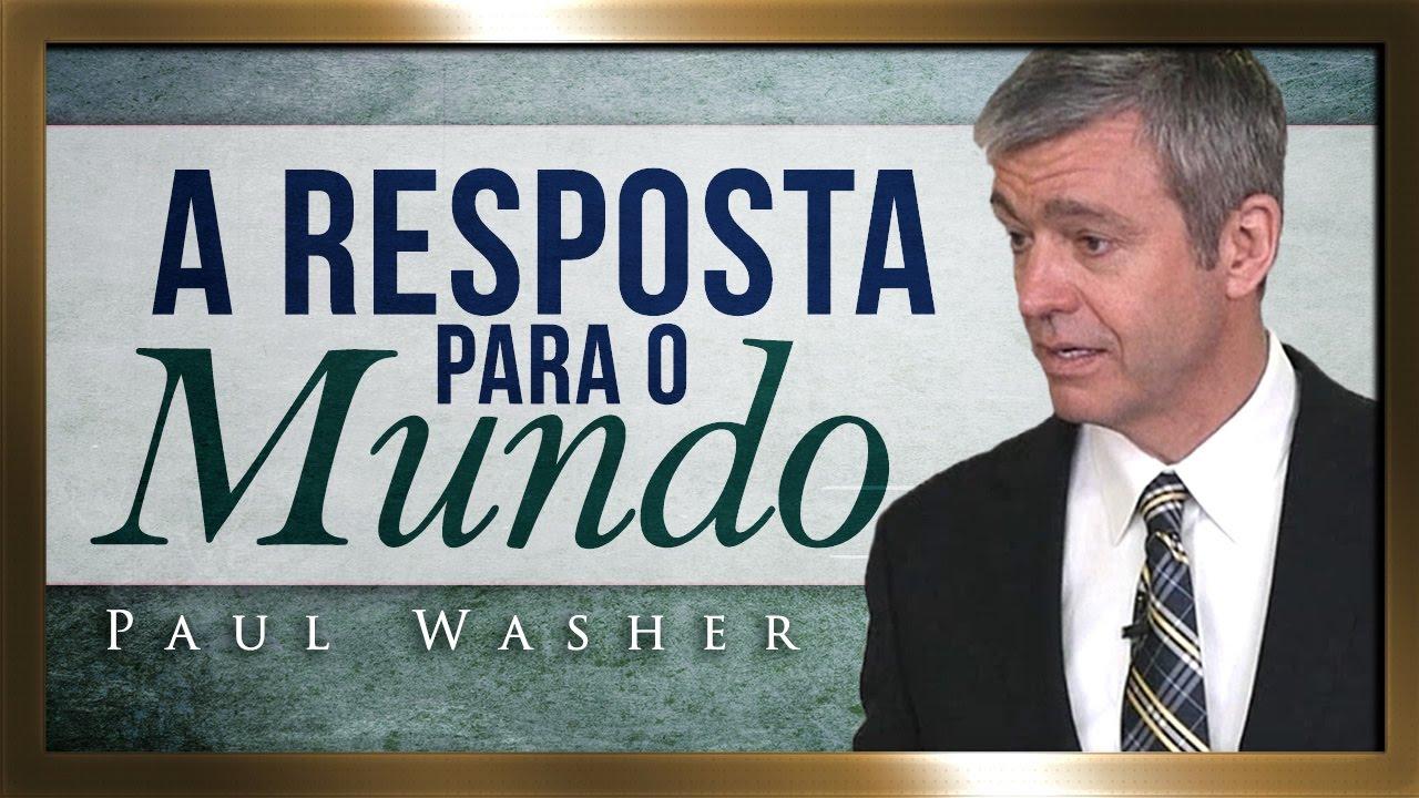 O Evangelho é a Resposta Para o Mundo - Paul Washer