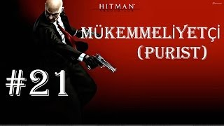 Hitman Absolution - Türkçe Walkthrough (Mükemmeliyetçi / Purist) [Shadow] - Part 21 (FINAL)