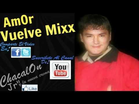 ChacalOn Jr 2012 AmOr Vuelve Porque Te Conoci Mixx Primicias 2012 2013