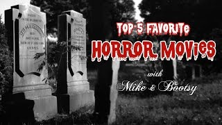 Top 5 Favorite Horror Movies - Mike & Bootsy