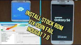 Flash samsung galaxy S6 nougat 7.0 Stock rom fix odin fail