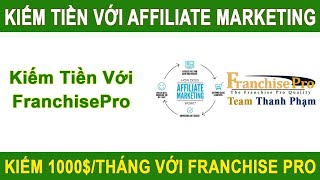 Kiếm tiền Affiliate với Franchise Pro | Franchisepro Team Thanh Phạm
