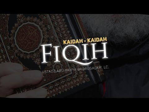 Ceramah Agama Islam: Kaidah-Kaidah Fiqih (Ustadz Abu Yahya Badrusalam, Lc.)