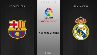 Calentamiento FC Barcelona vs Real Madrid
