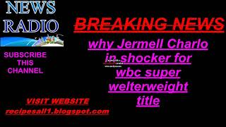 why Jermell Charlo in shocker for wbc super welterweight title