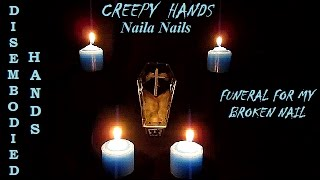 CREEPY HANDS - FUNERAL FOR MY BROKEN NAIL - DISEMBODIED HANDS