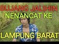 Bujang Jalihin Nenancat Ke Lampung Barat