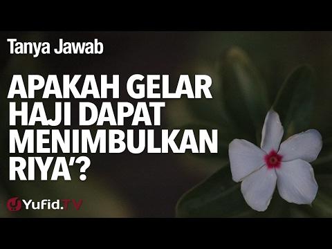 Tanya Jawab: Apakah Gelar Haji Dapat Menimbulkan Riya'? - Ustadz DR Firanda Andirja, MA.