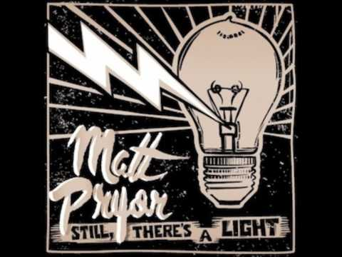 Matt Pryor - Still Theres A Light